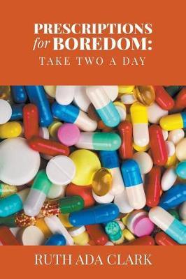 Prescriptions for Boredom by Ruth Ada Clark