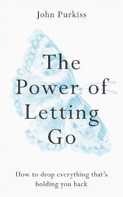 The Power of Letting Go: How to drop everything that's holding you back book