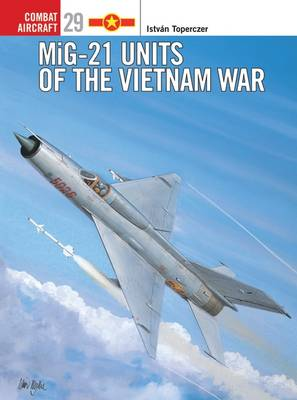 MiG-21 Units of the Vietnam War by Istvan Toperczer