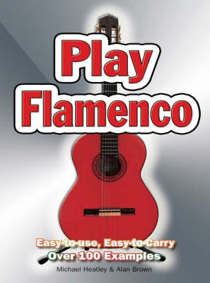 Play Flamenco: Easy-to-Use, Easy-to-Carry; Over 100 Examples by Michael Heatley