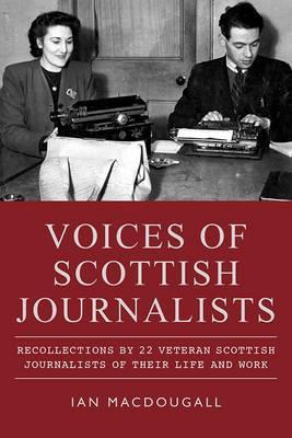 Voices of Scottish Journalists by Ian MacDougall