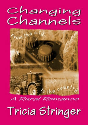 Changing Channels: A Rural Romance by Tricia Stringer