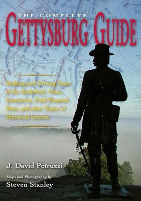 The Complete Gettysburg Guide by J. David Petruzzi