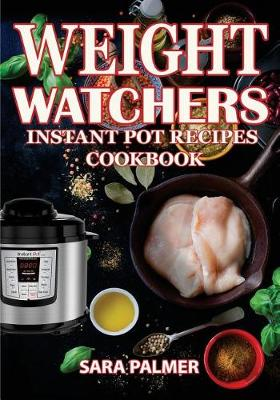 Weight Watchers Instant Pot Recipes Cookbook by Assistant Professor Sara Palmer