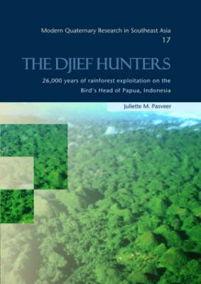 The Djief Hunters, 26,000 Years of Rainforest Exploitation on the Bird's Head of Papua, Indonesia  Volume 17 by Juliette M. Pasveer