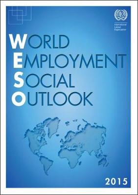 World employment and social outlook 2015 by International Labour Office