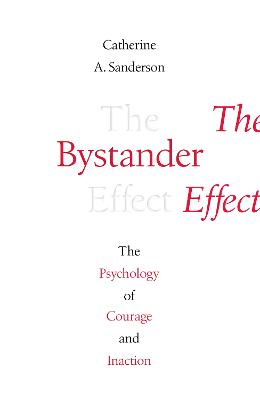 The Bystander Effect: The Psychology of Courage and Inaction by Catherine Sanderson