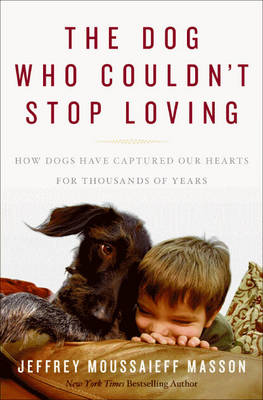 Dog Who Couldn't Stop Loving by Jeffrey Moussaieff Masson