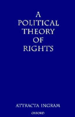A Political Theory of Rights by Attracta Ingram
