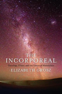 The Incorporeal: Ontology, Ethics, and the Limits of Materialism by Elizabeth Grosz