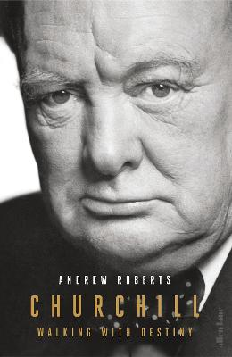 Churchill: Walking with Destiny by Andrew Roberts