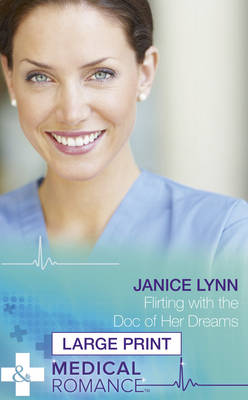 Flirting With The Doc Of Her Dreams by Janice Lynn