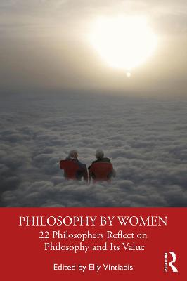 Philosophy by Women: 22 Philosophers Reflect on Philosophy and Its Value book