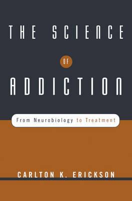 The Science of Addiction by Carlton K. Erickson