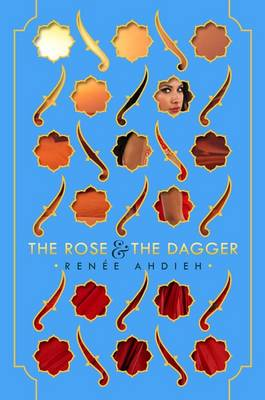 The The Rose and the Dagger by Renee Ahdieh