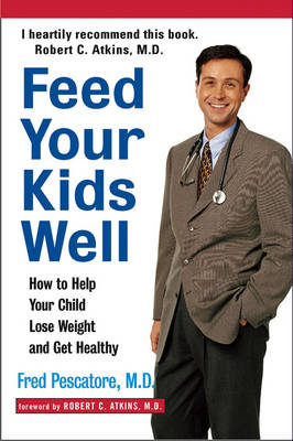 Feed Your Kids Well by Fred Pescatore