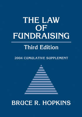 The Law of Fundraising 2004 Cumulative Supplement by Bruce R. Hopkins