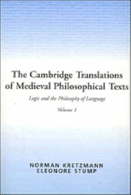 Cambridge Translations of Medieval Philosophical Texts: Volume 1, Logic and the Philosophy of Language by Norman Kretzmann