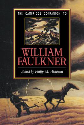 The Cambridge Companion to William Faulkner by Philip M. Weinstein