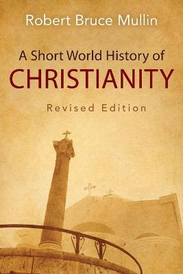 A Short World History of Christianity by Robert Bruce Mullin