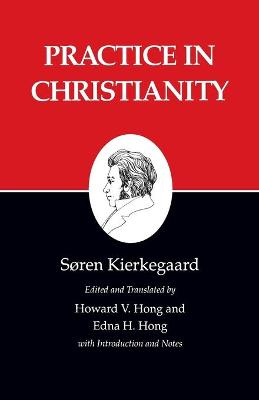 Kierkegaard's Writings Kierkegaard's Writings, XX, Volume 20: Practice in Christianity Practice in Christianity v. 20 by Soren Kierkegaard