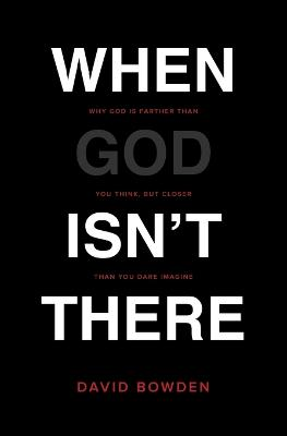 When God Isn't There by David Bowden