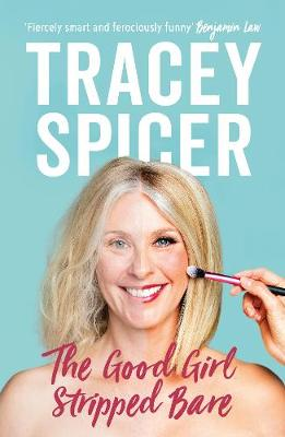 Good Girl Stripped Bare by Tracey Spicer