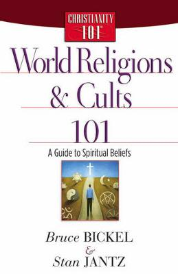 World Religions and Cults 101 by Bruce Bickel