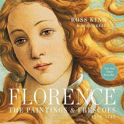 Florence: The Paintings & Frescoes, 1250-1743 by Ross King