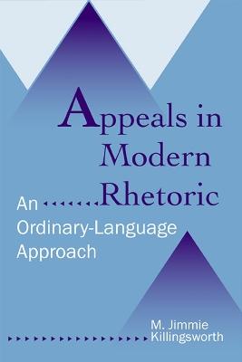 Appeals in Modern Rhetoric by M. Jimmie Killingsworth