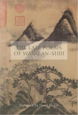 The Late Poems of Wang An-Shih by Wang An-Shih