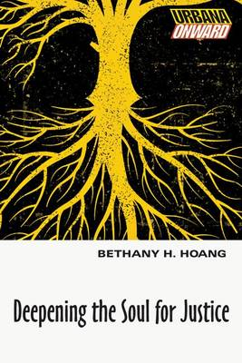Deepening the Soul for Justice by Bethany H Hoang