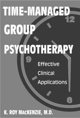 Time-Managed Group Psychotherapy by K. Roy MacKenzie
