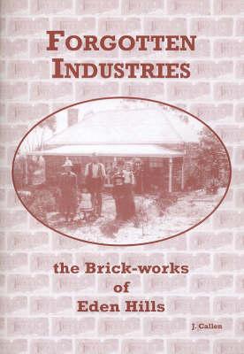 Forgotten Industries: The Brickworks of Eden Hills by Janet Callen