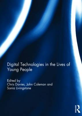 Digital Technologies in the Lives of Young People by Chris Davies