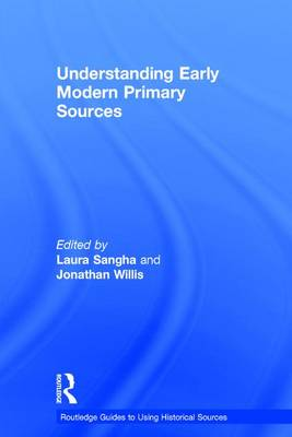 Understanding Early Modern Primary Sources by Laura Sangha