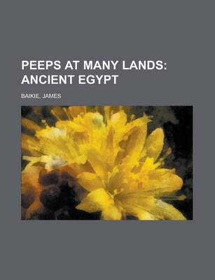 Peeps at Many Lands; Ancient Egypt by Professor James Baikie