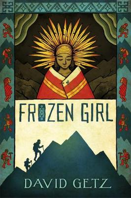 Frozen Girl: The Discovery of an Incan Mummy by David Getz