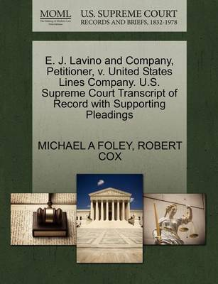E. J. Lavino and Company, Petitioner, V. United States Lines Company. U.S. Supreme Court Transcript of Record with Supporting Pleadings by Michael A Foley