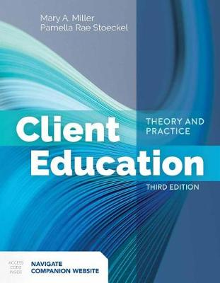 Client Education: Theory And Practice by Mary A. Miller
