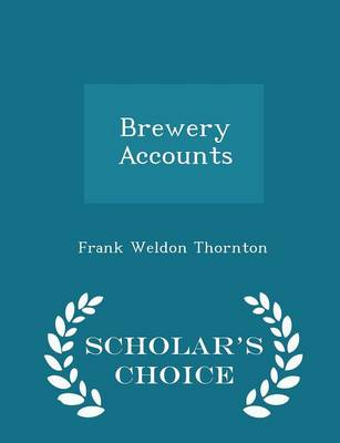 Brewery Accounts - Scholar's Choice Edition by Frank Thornton