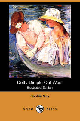 Dotty Dimple Out West (Illustrated Edition) (Dodo Press) book