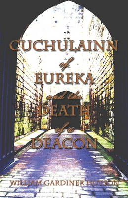 Cuchulainn of Eureka and the Death of a Deacon by William Gardiner Hutson