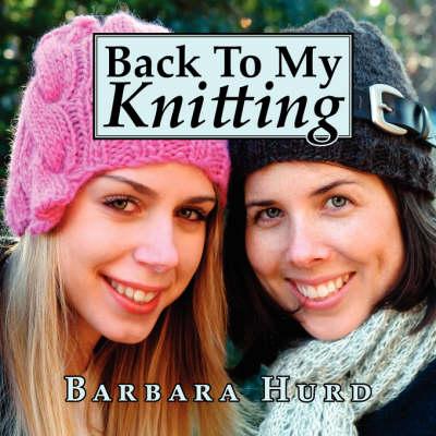 Back To My Knitting by Barbara Hurd