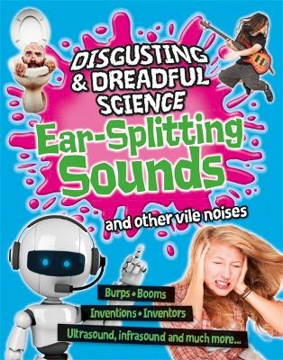 Disgusting and Dreadful Science: Ear-splitting Sounds and Other Vile Noises by Anna Claybourne