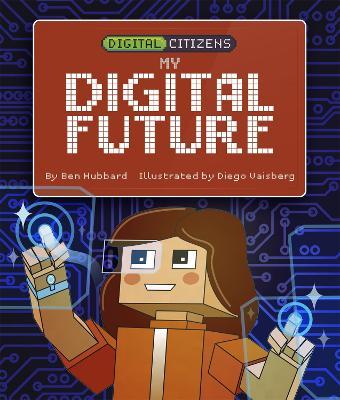 Digital Citizens: My Digital Future by Ben Hubbard