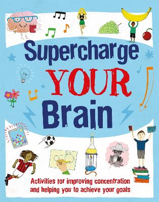 Supercharge Your Brain: Activities for improving concentration and helping you to achieve your goals by Alice Harman