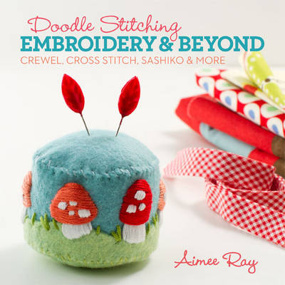 Doodle Stitching: Embroidery & Beyond by Aimee Ray