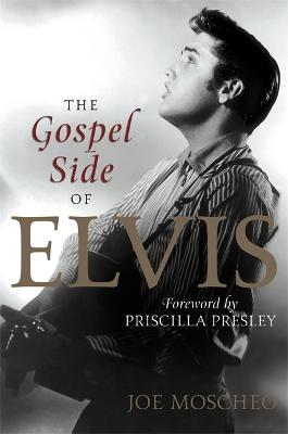 The Gospel Side of Elvis by Joe Moscheo