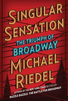 Singular Sensation: The Triumph of Broadway by Michael Riedel